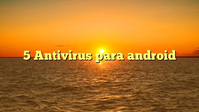 5 Antivirus para android