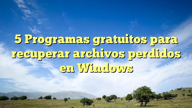 5 Programas gratuitos para recuperar archivos perdidos en Windows