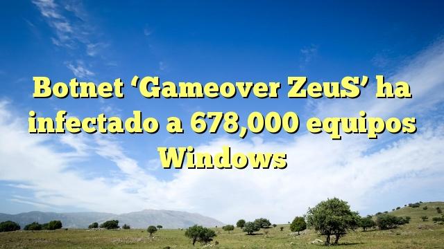 Botnet 'Gameover ZeuS' ha infectado a 678,000 equipos Windows