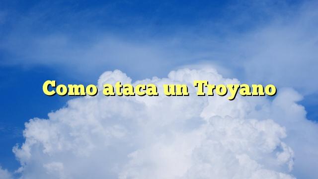 Como ataca un Troyano