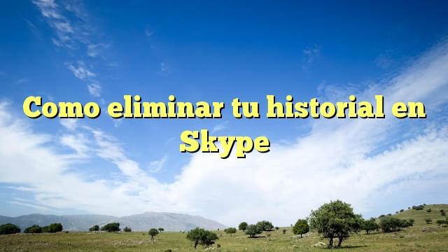 Como eliminar tu historial en Skype