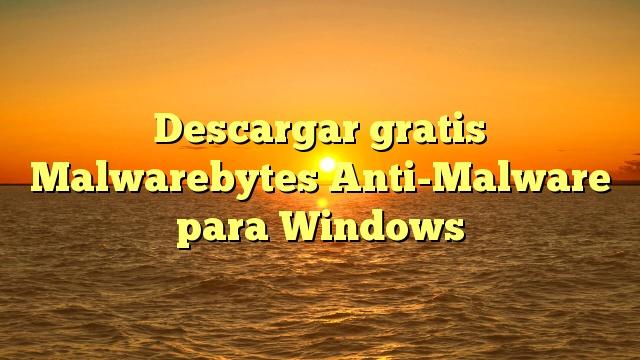 Descargar gratis Malwarebytes Anti-Malware  para Windows