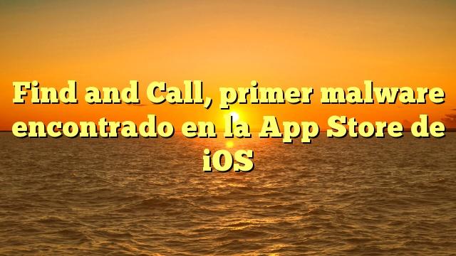 Find and Call, primer malware encontrado en la App Store de iOS