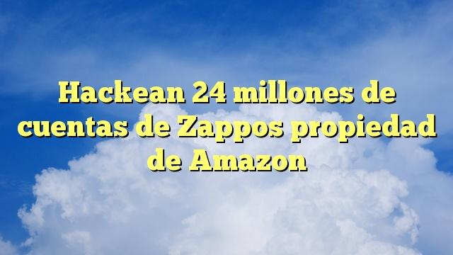 Hackean 24 millones de cuentas de Zappos propiedad de Amazon