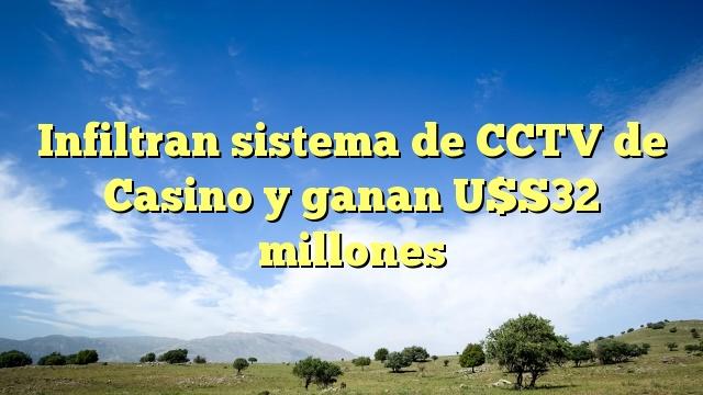 Infiltran sistema de CCTV de Casino y ganan U$S32 millones