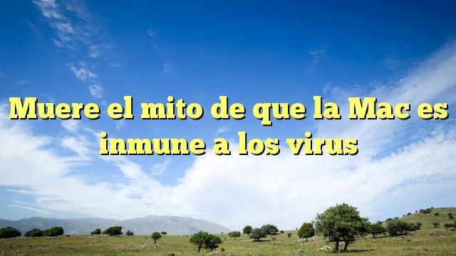 Muere el mito de que la Mac es inmune a los virus