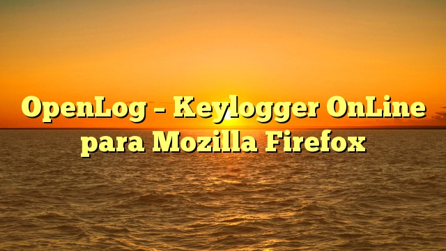 OpenLog – Keylogger OnLine para Mozilla Firefox