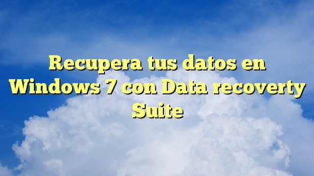 Recupera tus datos en Windows 7 con Data recoverty Suite