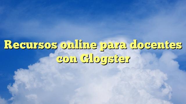 Recursos online para docentes con Glogster