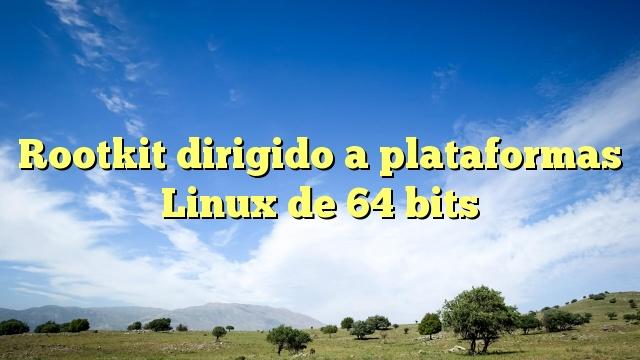 Rootkit dirigido a plataformas Linux de 64 bits