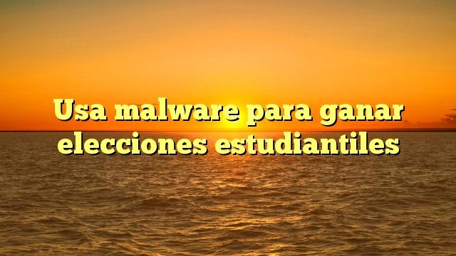 Usa malware para ganar elecciones estudiantiles